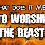 What Does It Mean To Worship The Beast?