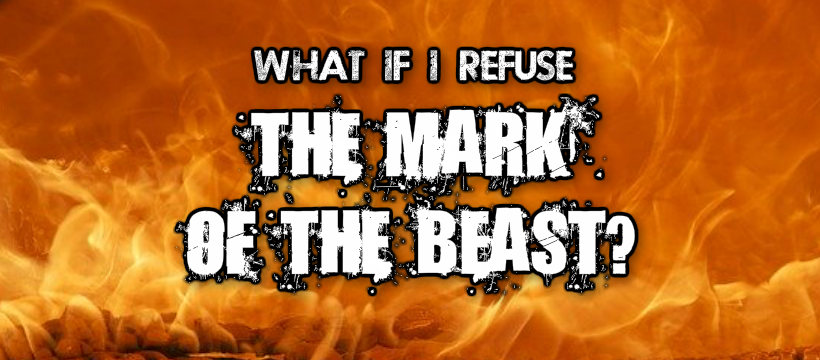 What If I Refuse The Mark Of The Beast