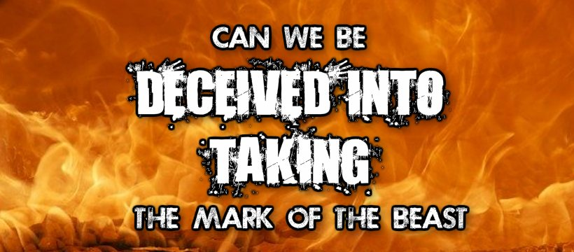 can we be deceived into taking the mark of the beast